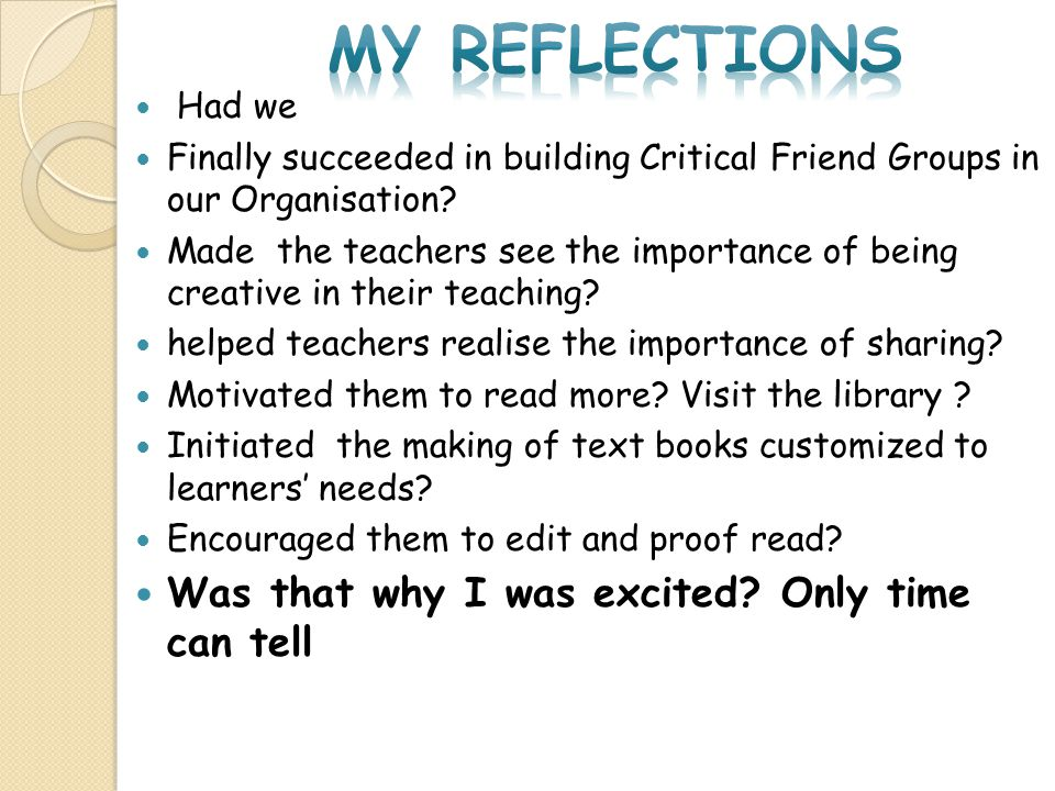 My reflections Was that why I was excited Only time can tell Had we
