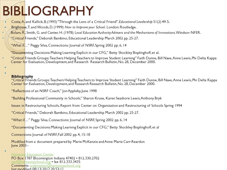 BIBLIOGRAPHY Costa, A. and Kallick, B.(1993) Through the Lens of a Critical Friend . Educational Leadership 51(2) 49-5.