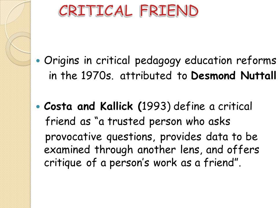 CRITICAL FRIEND Origins in critical pedagogy education reforms