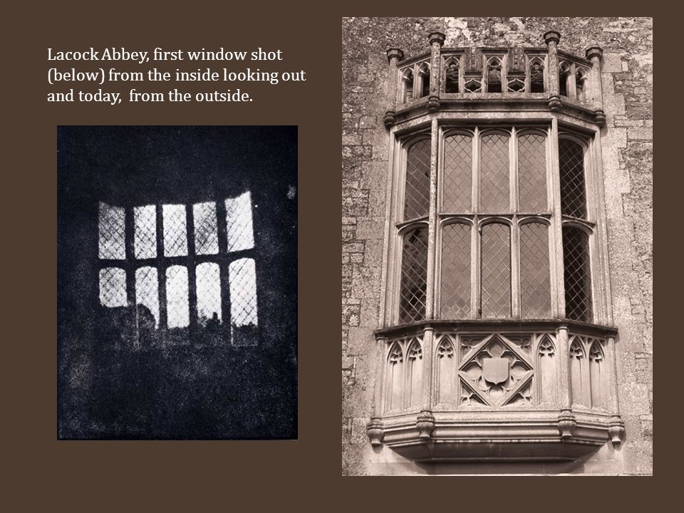 Lacock Abbey, first window shot (below) from the inside looking out and today, from the outside.