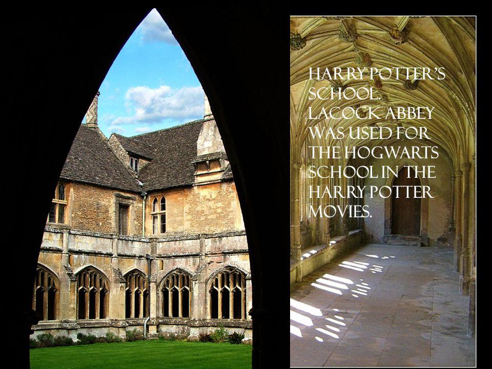 Harry Potter's school. Lacock Abbey was used for the Hogwarts school in the Harry Potter movies.