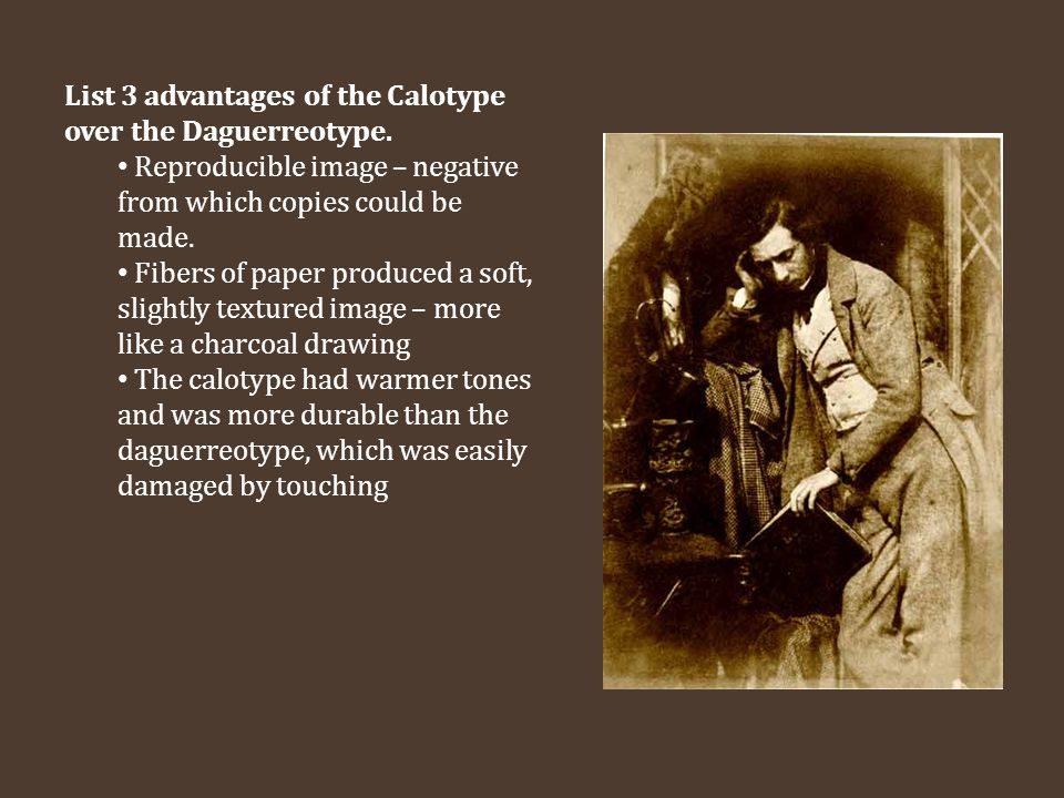List 3 advantages of the Calotype over the Daguerreotype.