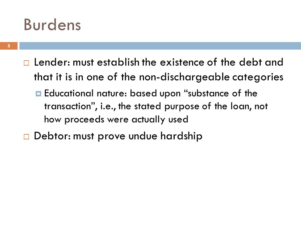 Burdens Lender: must establish the existence of the debt and that it is in one of the non-dischargeable categories.