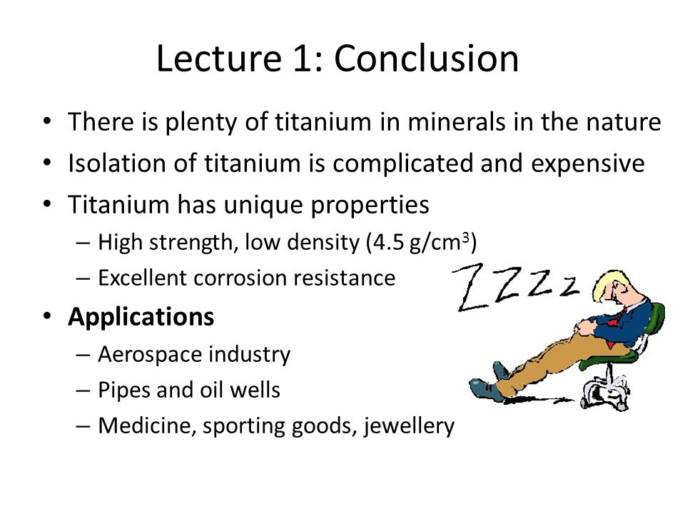 Lecture 1: Conclusion There is plenty of titanium in minerals in the nature. Isolation of titanium is complicated and expensive.