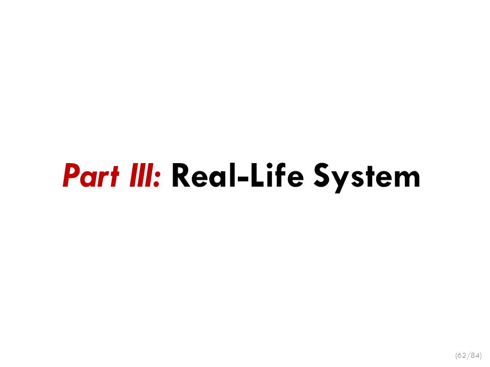 Part III: Real-Life System