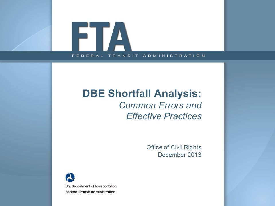 DBE Shortfall Analysis: Common Errors and Effective Practices Office of Civil Rights December 2013