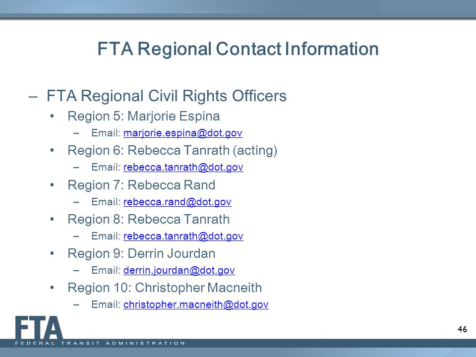 FTA Regional Contact Information FTA Regional Civil Rights Officers. Region 5: Marjorie Espina. Email: marjorie.espina@dot.gov.