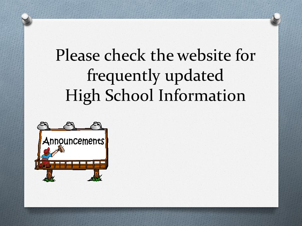 Please check the website for frequently updated High School Information