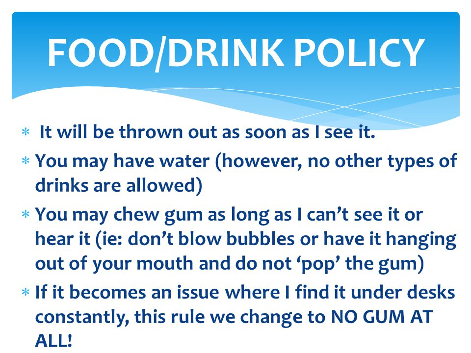 FOOD/DRINK POLICY It will be thrown out as soon as I see it.