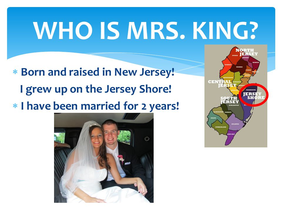 WHO IS MRS. KING Born and raised in New Jersey!