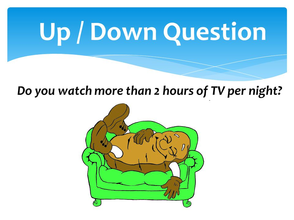 Do you watch more than 2 hours of TV per night