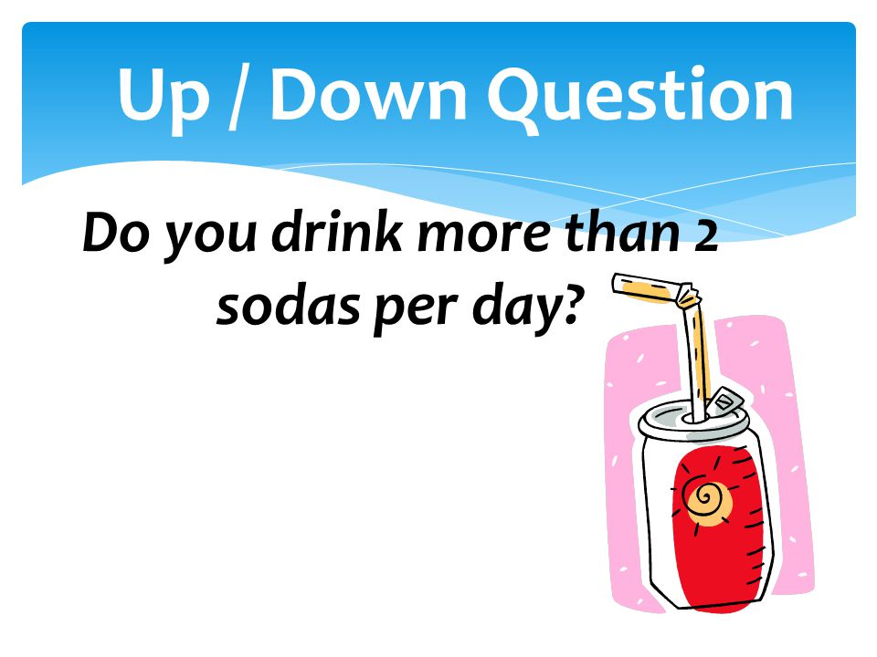 Do you drink more than 2 sodas per day