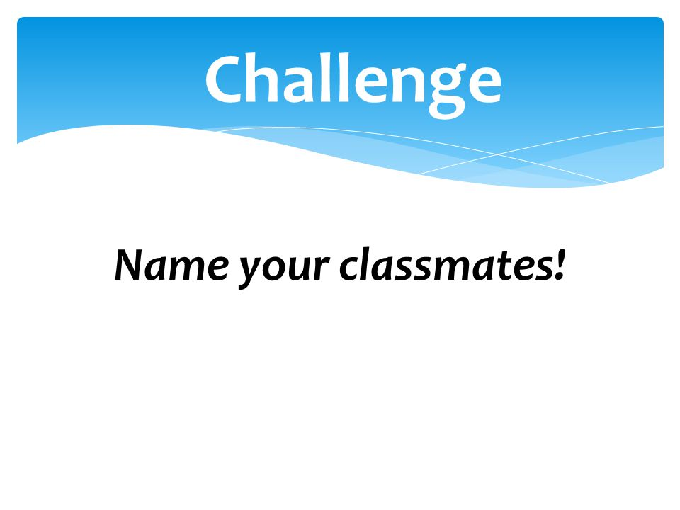Challenge Name your classmates!