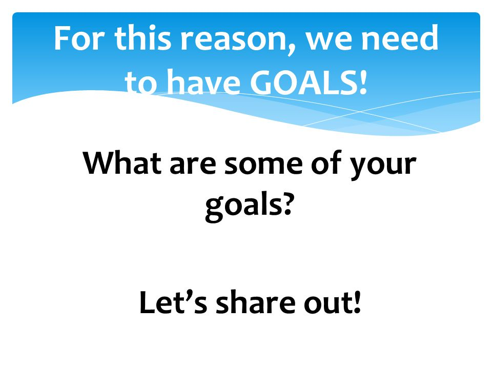 For this reason, we need to have GOALS!