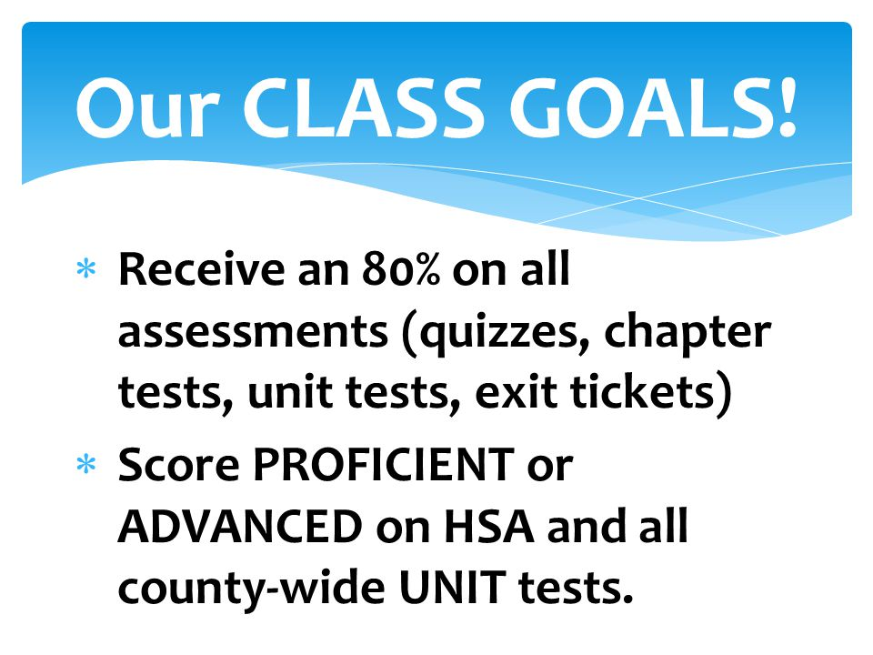 Our CLASS GOALS! Receive an 80% on all assessments (quizzes, chapter tests, unit tests, exit tickets)