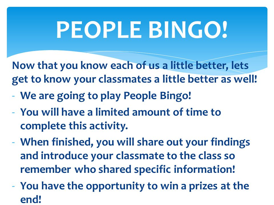 PEOPLE BINGO! Now that you know each of us a little better, lets get to know your classmates a little better as well!
