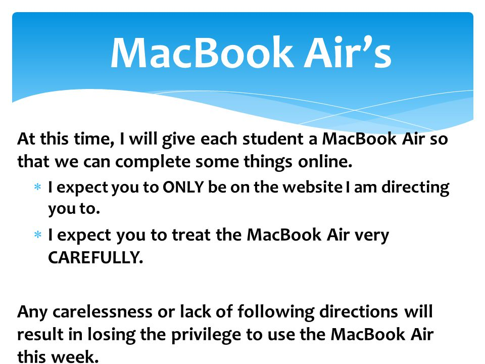 MacBook Air's At this time, I will give each student a MacBook Air so that we can complete some things online.