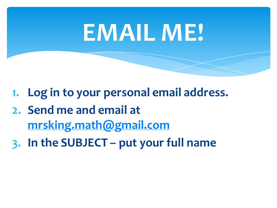 EMAIL ME! Log in to your personal email address.