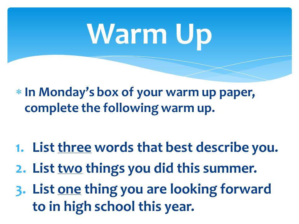 Warm Up List three words that best describe you.