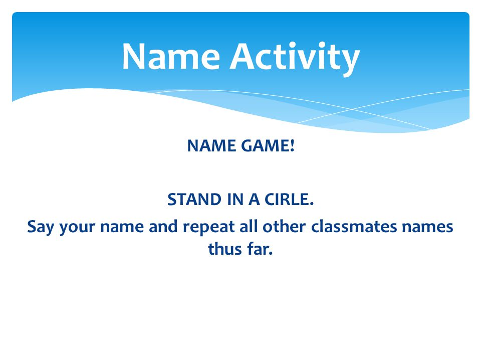Name Activity NAME GAME. STAND IN A CIRLE.
