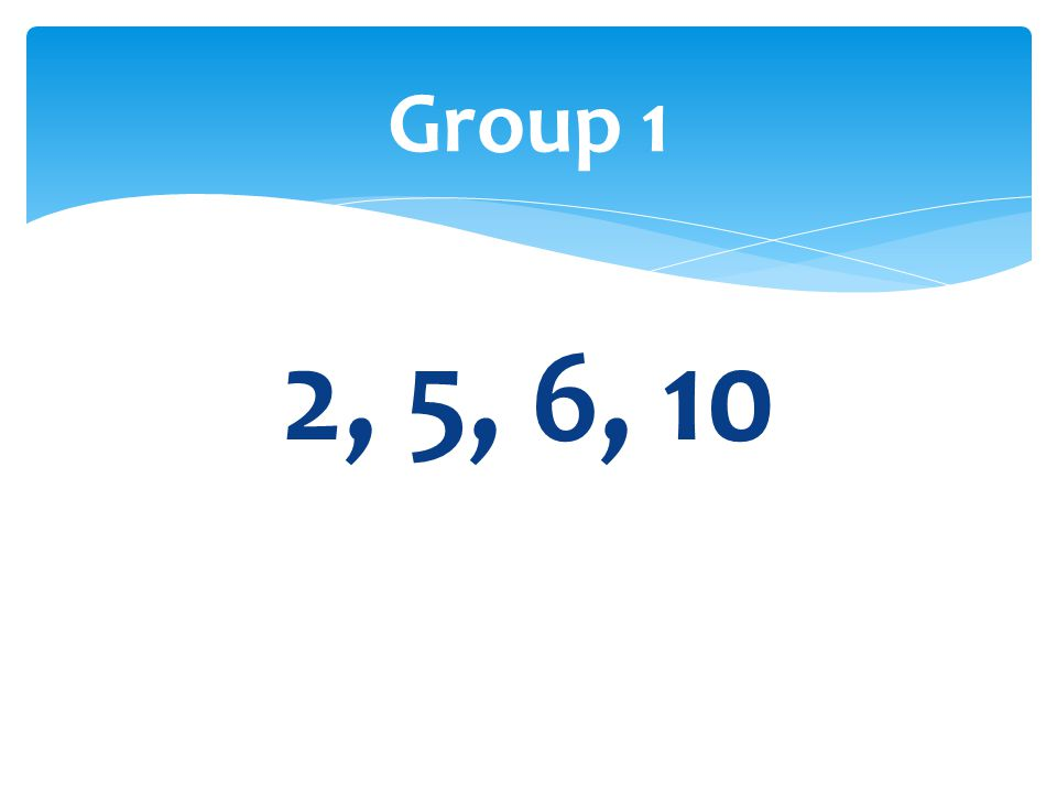 Group 1 2, 5, 6, 10