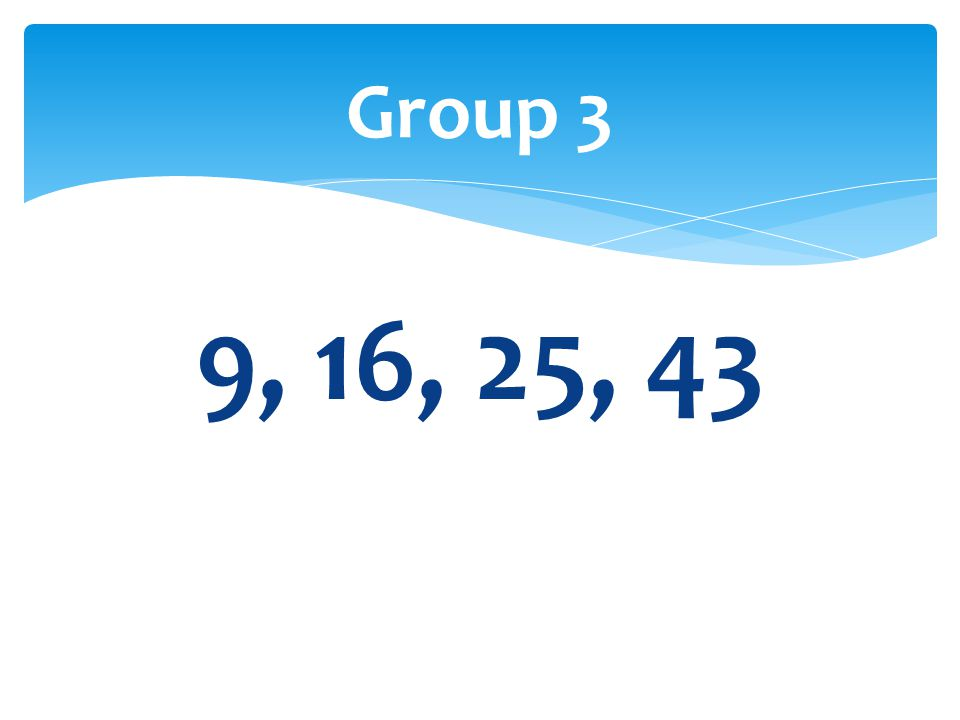 Group 3 9, 16, 25, 43