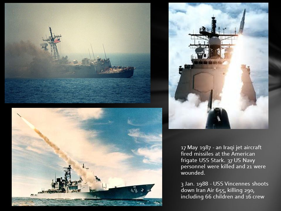 17 May 1987 - an Iraqi jet aircraft fired missiles at the American frigate USS Stark.