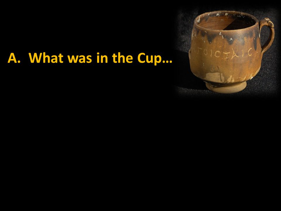 A. What was in the Cup…