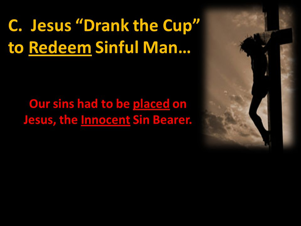 C. Jesus Drank the Cup to Redeem Sinful Man…