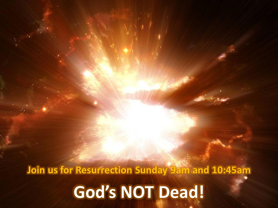 Join us for Resurrection Sunday 9am and 10:45am