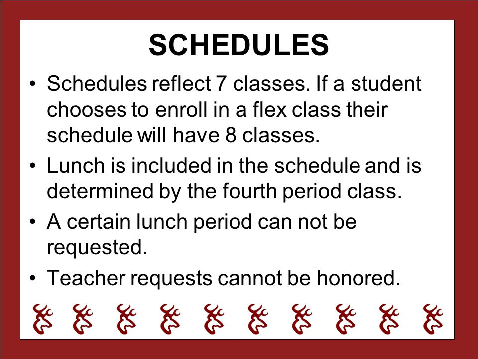 SCHEDULES Schedules reflect 7 classes. If a student chooses to enroll in a flex class their schedule will have 8 classes.