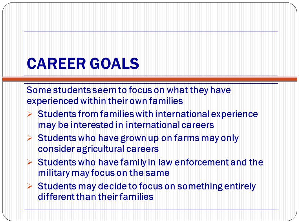 CAREER GOALS Some students seem to focus on what they have experienced within their own families.