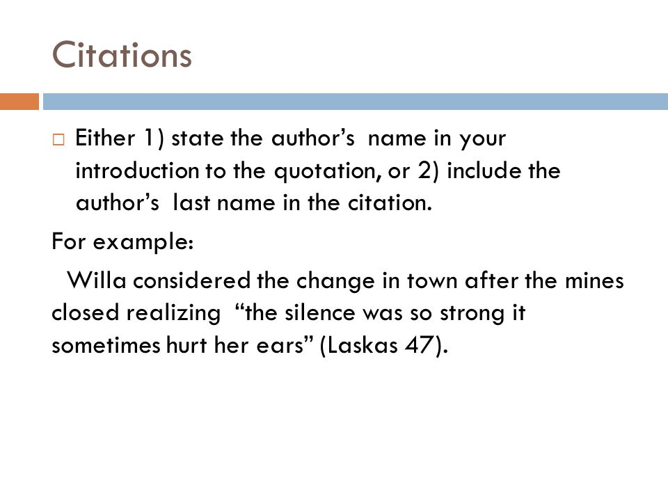 Citations Either 1) state the author's name in your introduction to the quotation, or 2) include the author's last name in the citation.