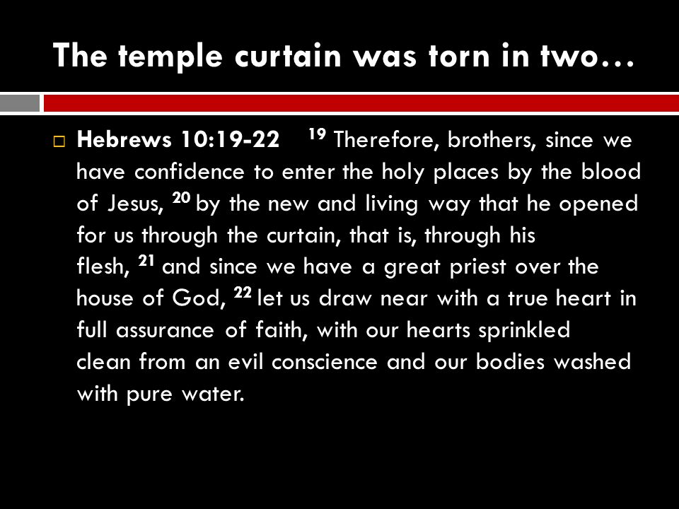 The temple curtain was torn in two…