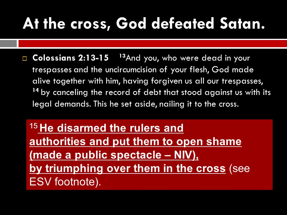 At the cross, God defeated Satan.