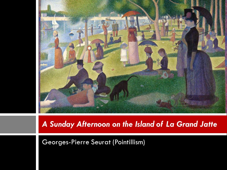 A Sunday Afternoon on the Island of La Grand Jatte