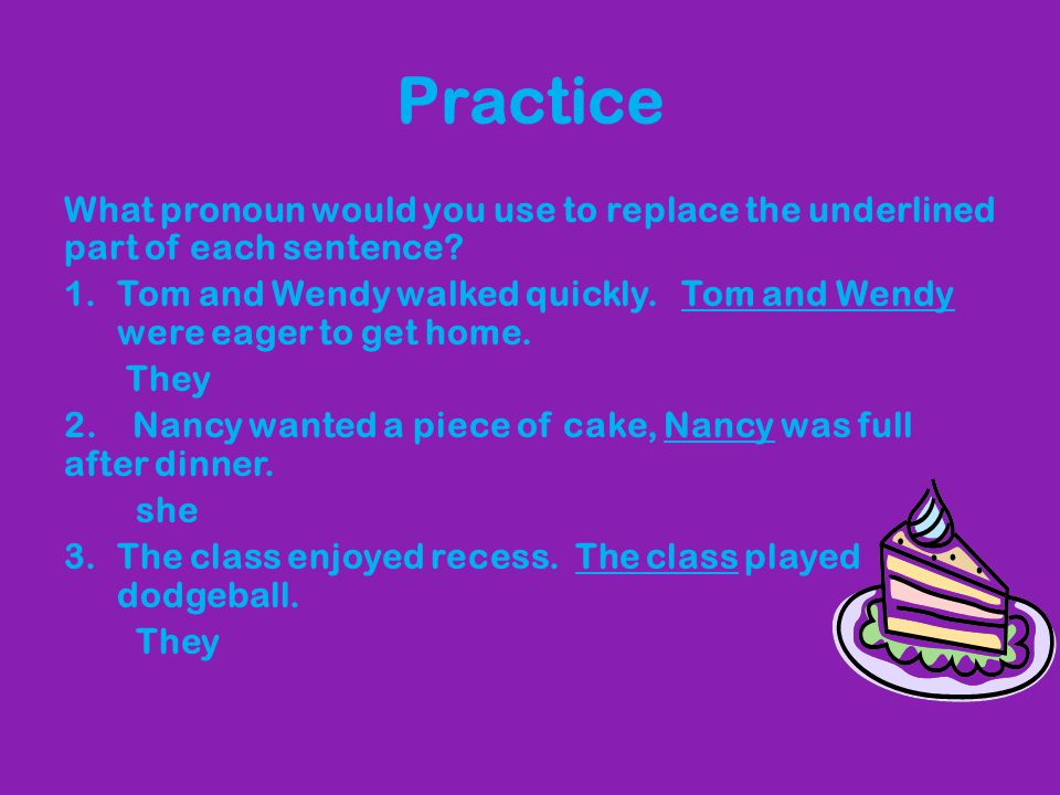 Practice What pronoun would you use to replace the underlined part of each sentence