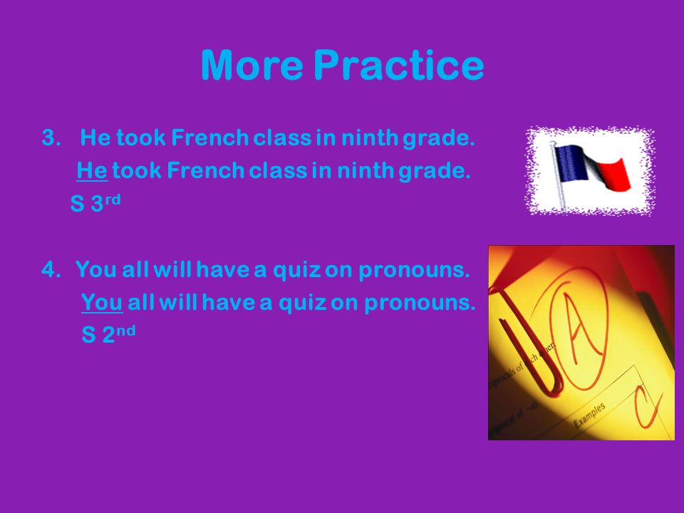 More Practice He took French class in ninth grade. S 3rd