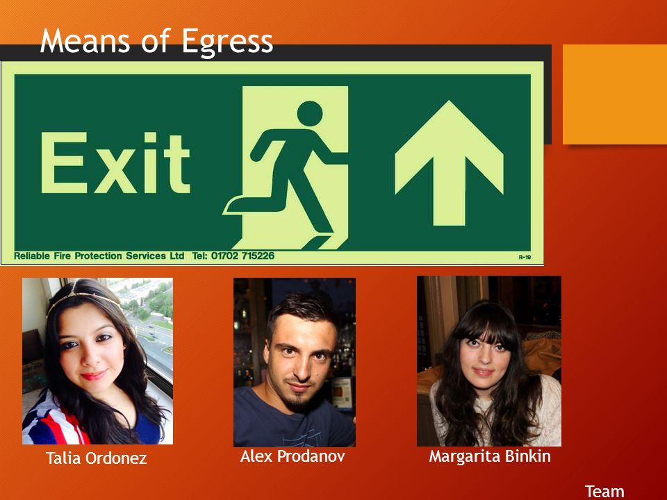 Means of Egress Talia Ordonez Alex Prodanov Margarita Binkin Team