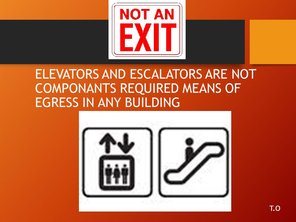 ELEVATORS AND ESCALATORS ARE NOT COMPONANTS REQUIRED MEANS OF EGRESS IN ANY BUILDING