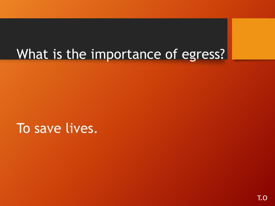 What is the importance of egress To save lives.