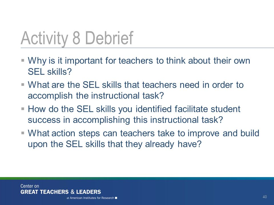 Activity 8 Debrief Why is it important for teachers to think about their own SEL skills