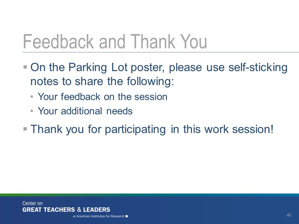 Feedback and Thank You On the Parking Lot poster, please use self-sticking notes to share the following: