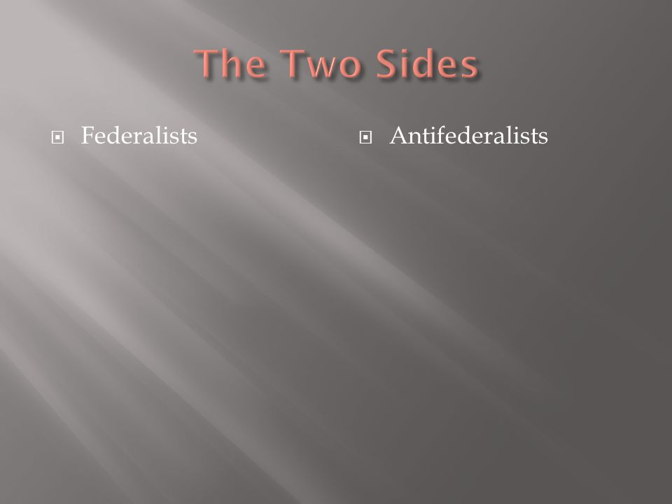 The Two Sides Federalists Antifederalists