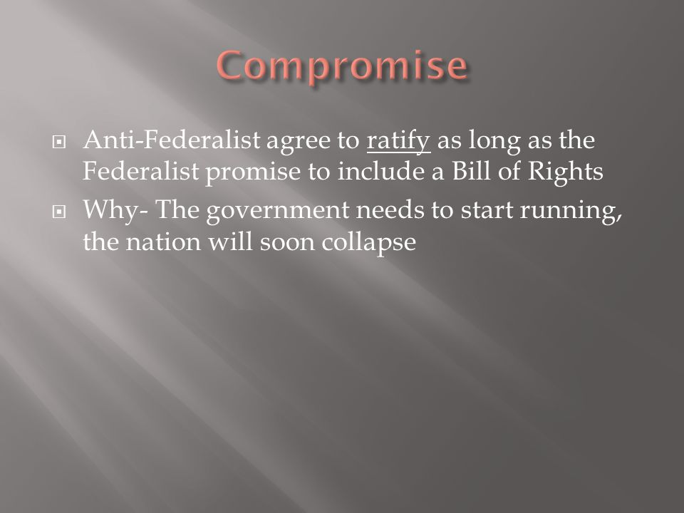 Compromise Anti-Federalist agree to ratify as long as the Federalist promise to include a Bill of Rights.