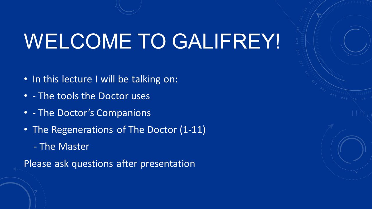 Welcome to galifrey! In this lecture I will be talking on: