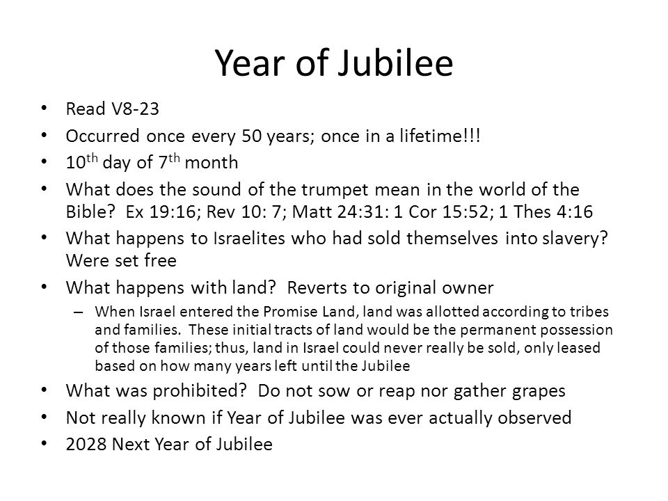 Year of Jubilee Read V8-23. Occurred once every 50 years; once in a lifetime!!! 10th day of 7th month.