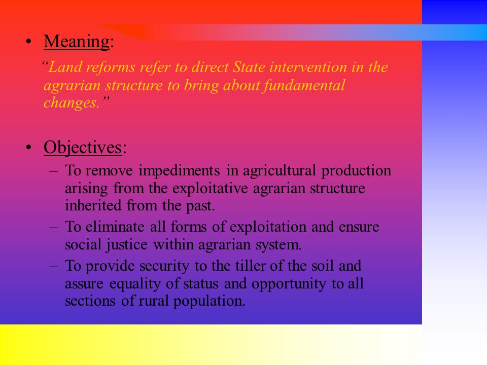 Meaning: Land reforms refer to direct State intervention in the agrarian structure to bring about fundamental changes.