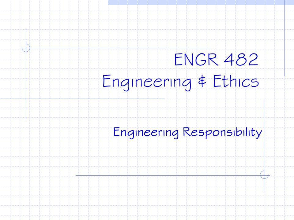 ENGR 482 Engineering & Ethics