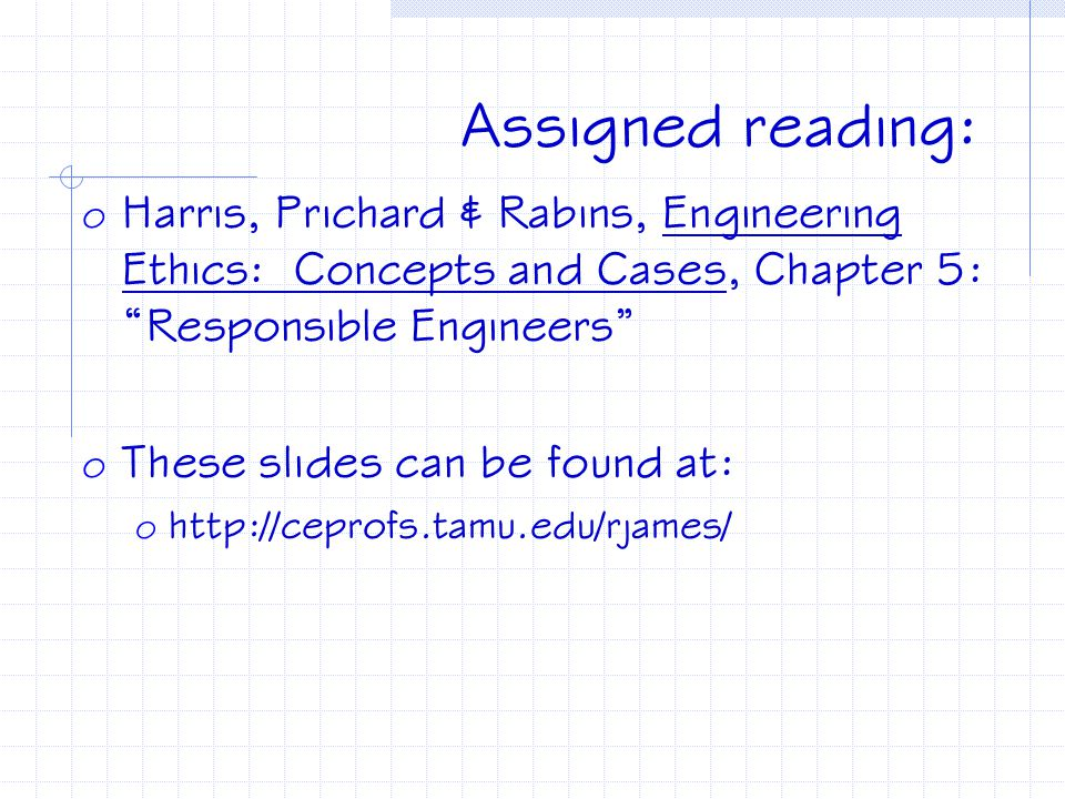 Assigned reading: Harris, Prichard & Rabins, Engineering Ethics: Concepts and Cases, Chapter 5: Responsible Engineers